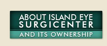 Island Eye Surgicenter Ownership